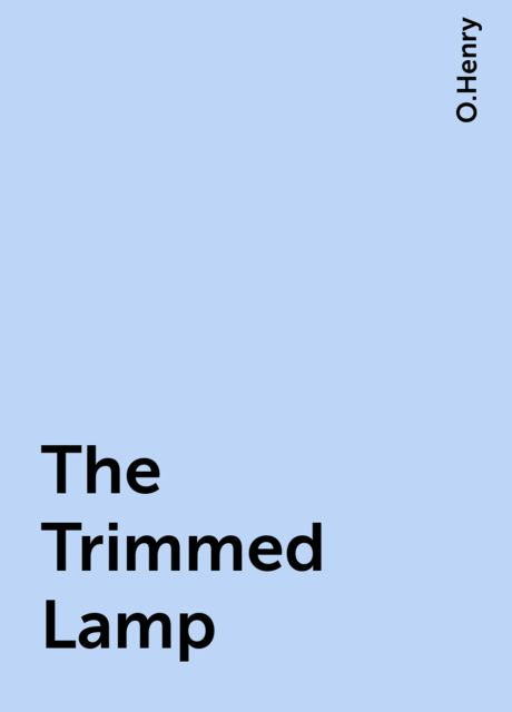 The Trimmed Lamp, O.Henry