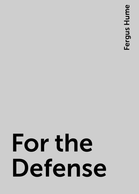 For the Defense, Fergus Hume