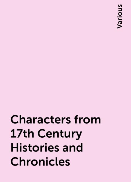 Characters from 17th Century Histories and Chronicles, Various