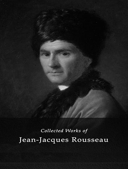 The Complete Works of Jean-Jacques Rousseau, Jean-Jacques Rousseau