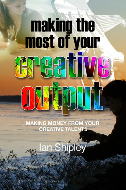 Making the Most of your Creative Output, Ian Shipley