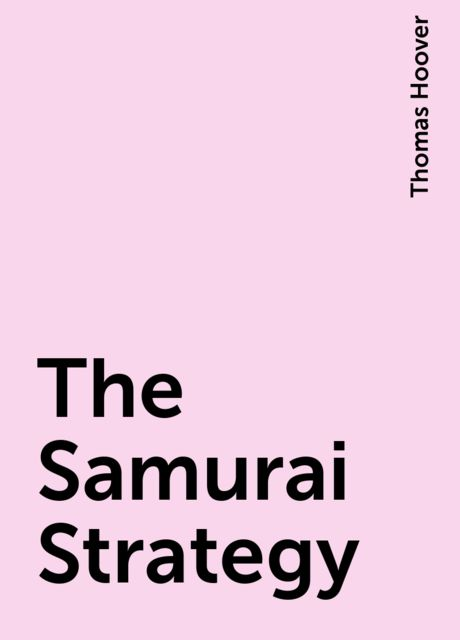 The Samurai Strategy, Thomas Hoover