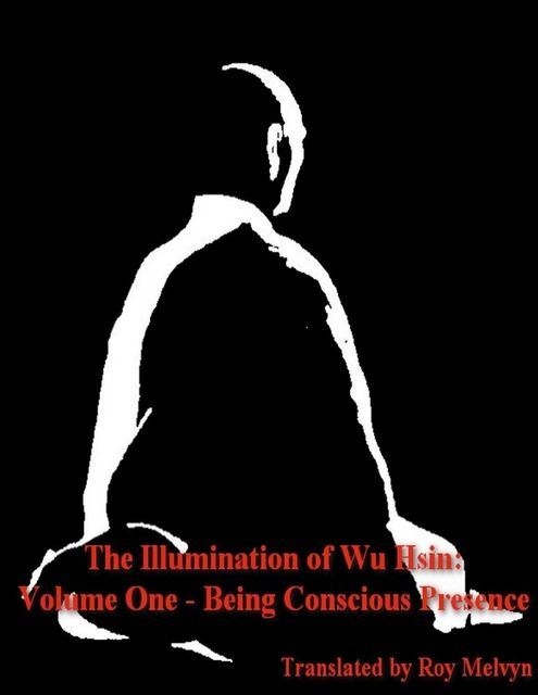The Illumination of Wu Hsin: Volume One – Being Conscious Presence, Roy Melvyn