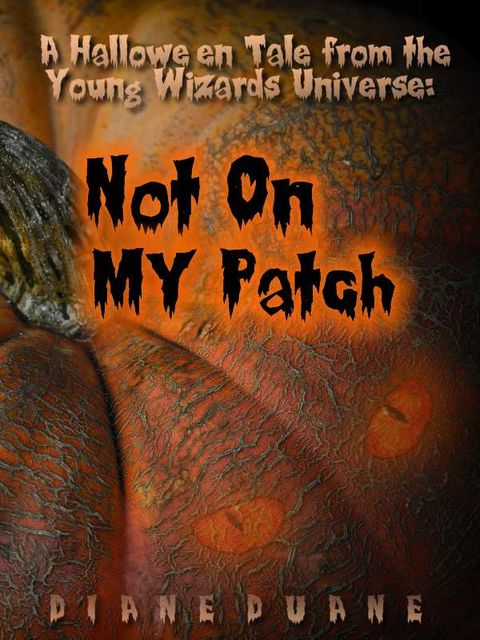 Not On My Patch: a Young Wizards Hallowe'en Story, Diane Duane