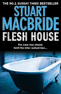 Flesh House (Logan McRae, Book 4), Stuart MacBride