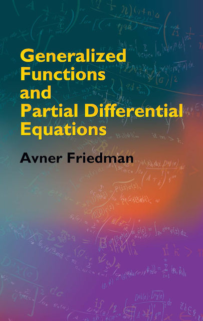 Generalized Functions and Partial Differential Equations, Avner Friedman