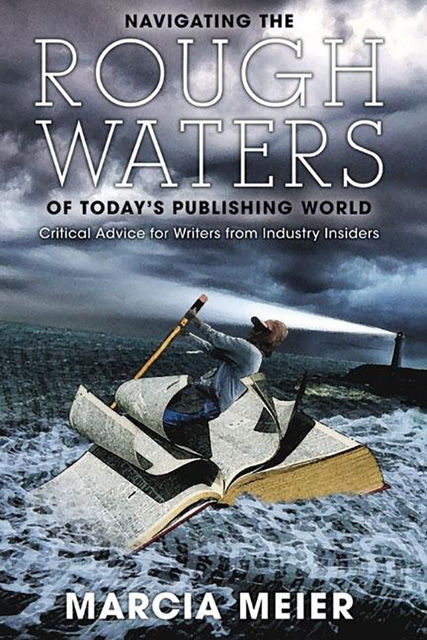 Navigating the Rough Waters of Today's Publishing World, Marcia Meier