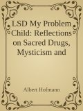 LSD My Problem Child: Reflections on Sacred Drugs, Mysticism and Science, Albert Hofmann