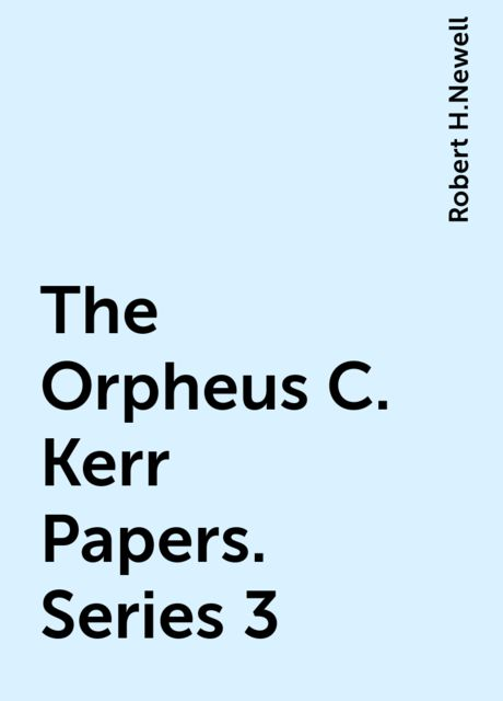 The Orpheus C. Kerr Papers. Series 3, Robert H.Newell