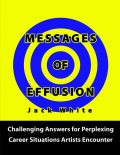 Messages of Effusion: Challenging Answers for Perplexing Career Situations Artists Encounter, Jack White