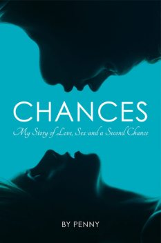 Chances: My Story of Love, Sex and a Second Chance, Penny with Andrew Crofts