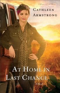 At Home in Last Chance (A Place to Call Home Book #3), Cathleen Armstrong