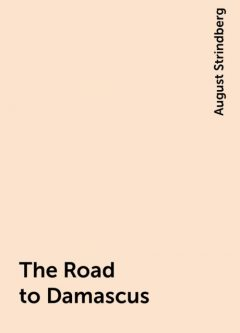 The Road to Damascus, August Strindberg