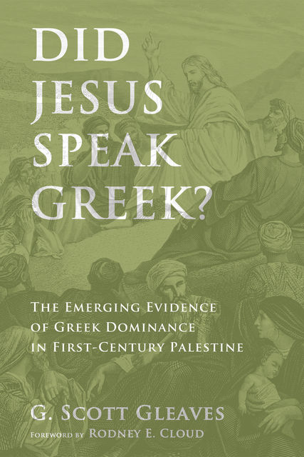 Did Jesus Speak Greek, G. Scott Gleaves