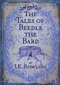 Tales of Beedle the Bard, J. K. Rowling