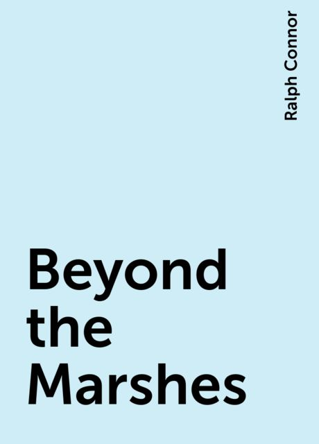 Beyond the Marshes, Ralph Connor