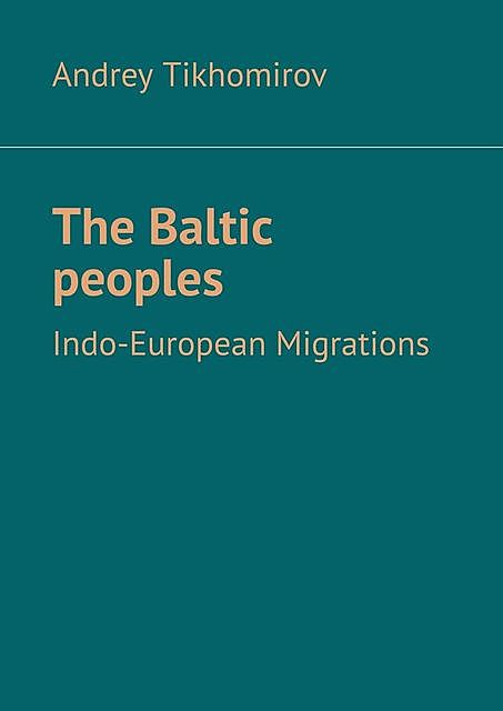 The Baltic peoples. Indo-European Migrations, Andrey Tikhomirov