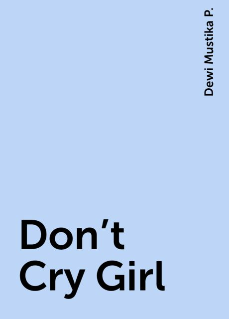 Don't Cry Girl, Dewi Mustika P.