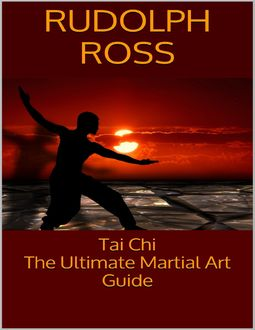 Tai Chi: The Ultimate Martial Art Guide, Rudolph Ross