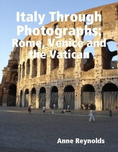 Italy Through Photographs: Rome, Venice and the Vatican, Anne Reynolds