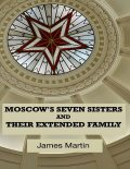 Moscow's Seven Sisters and Their Extended Family, James Martin