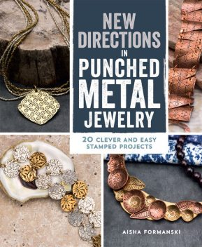 New Directions in Punched Metal Jewelry, Aisha Formanski