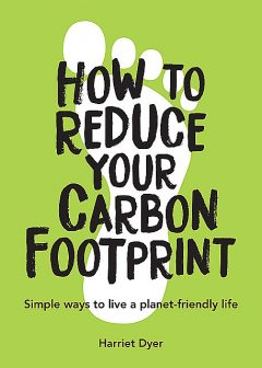 How to Reduce Your Carbon Footprint, Harriet Dyer