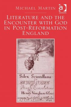 Literature and the Encounter with God in Post-Reformation England, Michael Martin