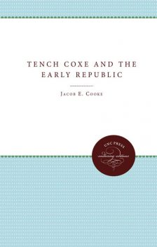 Tench Coxe and the Early Republic, Jacob E.Cooke