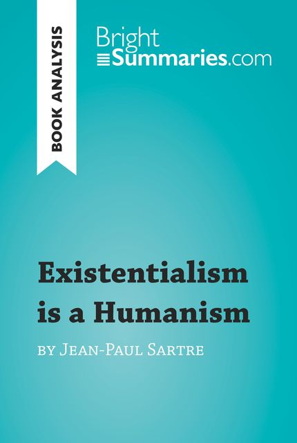 Existentialism is a Humanism by Jean-Paul Sartre (Reading Guide), Bright Summaries