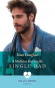A Mistletoe Kiss For The Single Dad, Traci Douglass