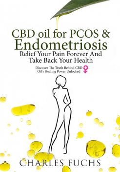 CBD Oil For PCOS & Endometriosis Relief Your Pain Forever And Take Back Your Health, Charles Fuchs