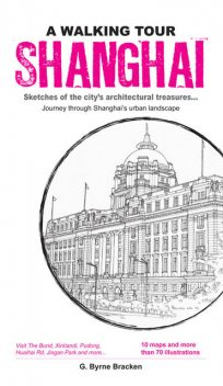 A Walking Tour Shanghai. Sketches of the city's architectural treasures, Gregory Byrne Bracken