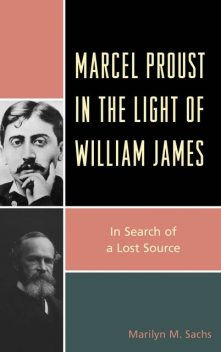 Marcel Proust in the Light of William James, Marilyn M. Sachs
