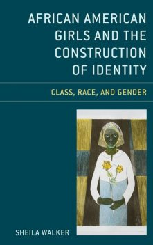 African American Girls and the Construction of Identity, Sheila Walker