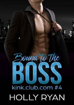 Bound to the Boss (kink.club.com Book 4), Holly Ryan
