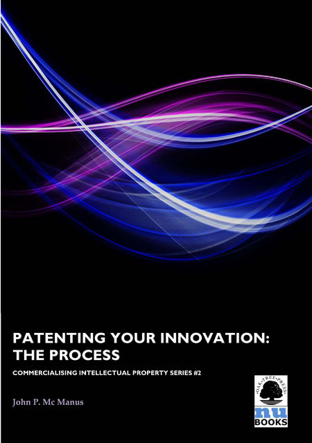 Patenting Your Innovation, John P Mc Manus