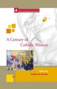 A Century of Catholic Mission, Stephen B. Bevans