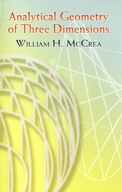 Analytical Geometry of Three Dimensions, William H.McCrea