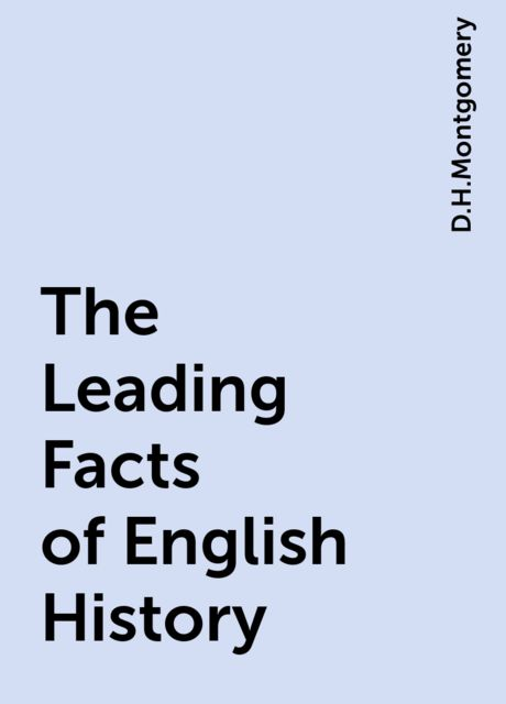 The Leading Facts of English History, D.H.Montgomery
