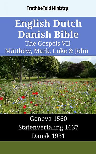 English Dutch Danish Bible – The Gospels VII – Matthew, Mark, Luke & John, TruthBeTold Ministry