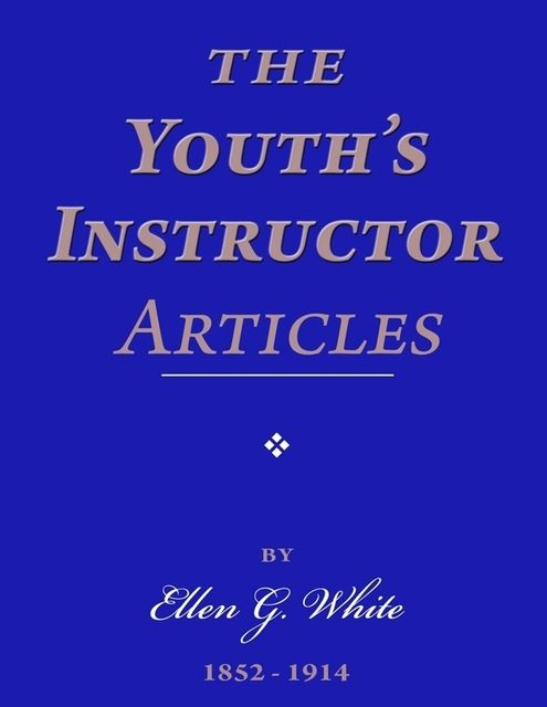 The Youth's Instructor Articles, Ellen G.White