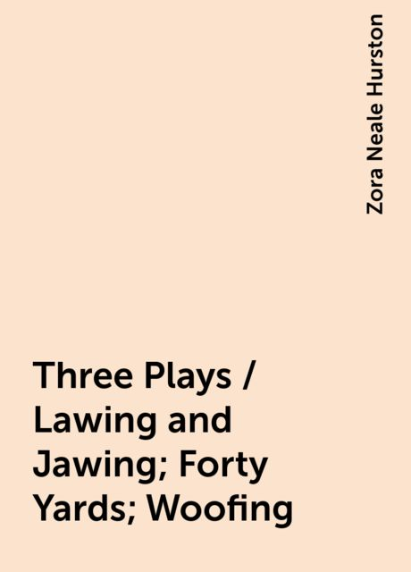 Three Plays / Lawing and Jawing; Forty Yards; Woofing, Zora Neale Hurston