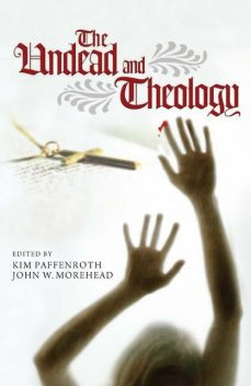 The Undead and Theology, Kim Paffenroth, John W. Morehead