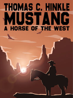 Mustang: A Horse of the West, Thomas C.Hinkle