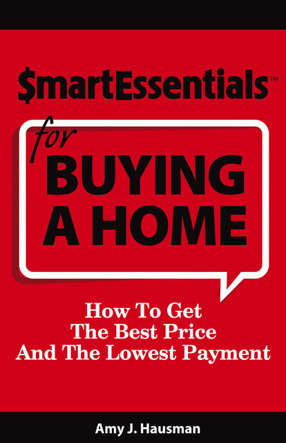 SMART ESSENTIALS FOR BUYING A HOME, Amy J.Hausman