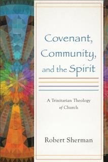 Covenant, Community, and the Spirit, Robert Sherman