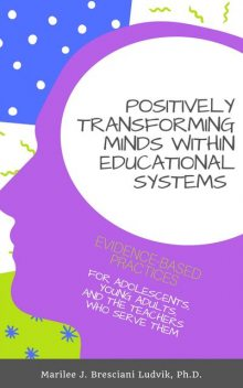 Positively Transforming Minds within Educational Systems, Marilee Bresciani Ludvik, Tonya Lea Eberhart