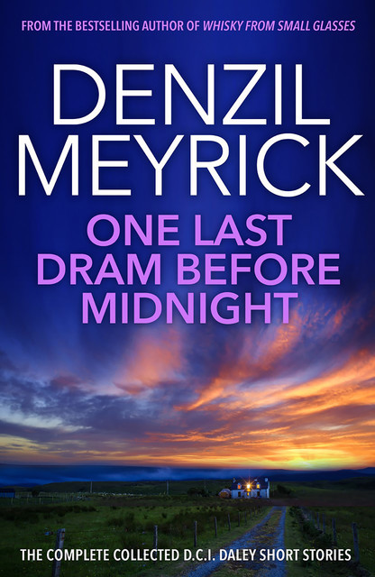 One Last Dram Before Midnight: Collected DCI Daley Short Stories, Denzil Meyrick