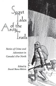 Secret Tales of the Arctic Trails, David Skene-Melvin